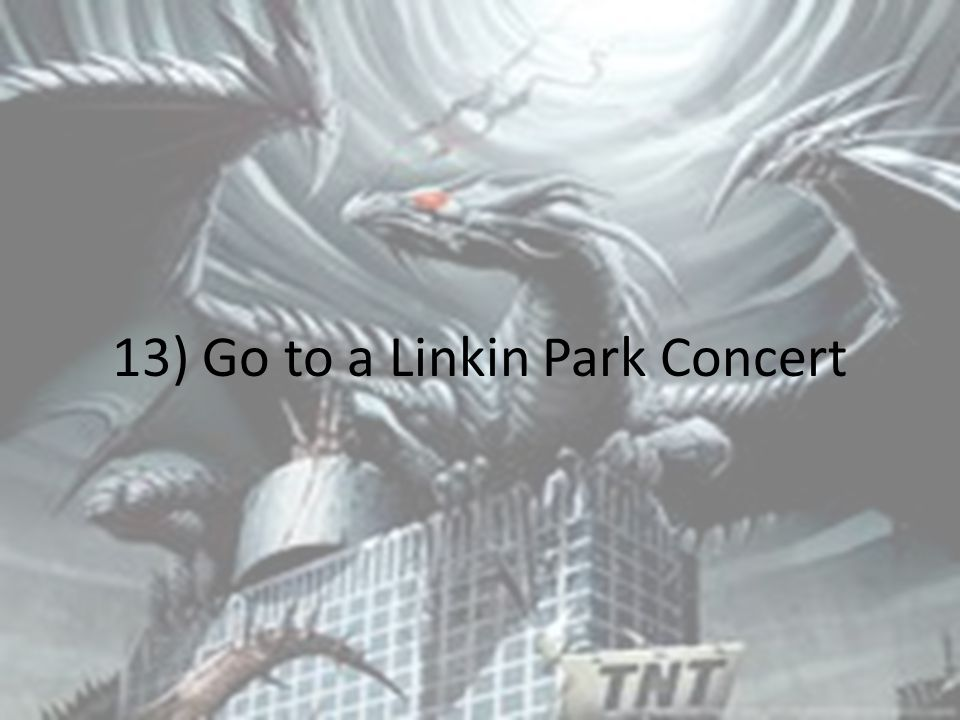 13) Go to a Linkin Park Concert