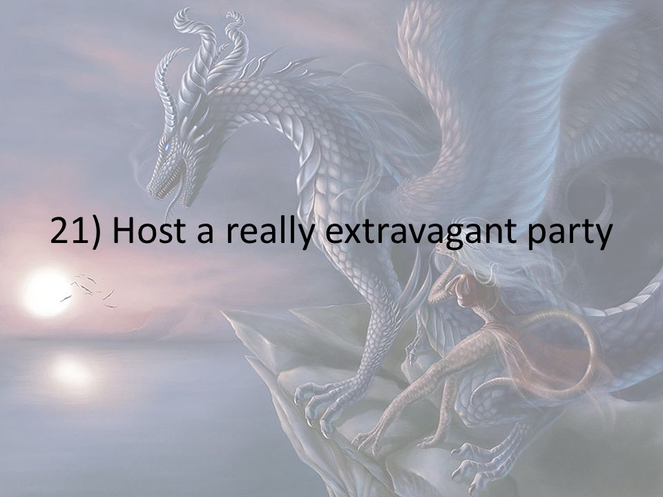 21) Host a really extravagant party