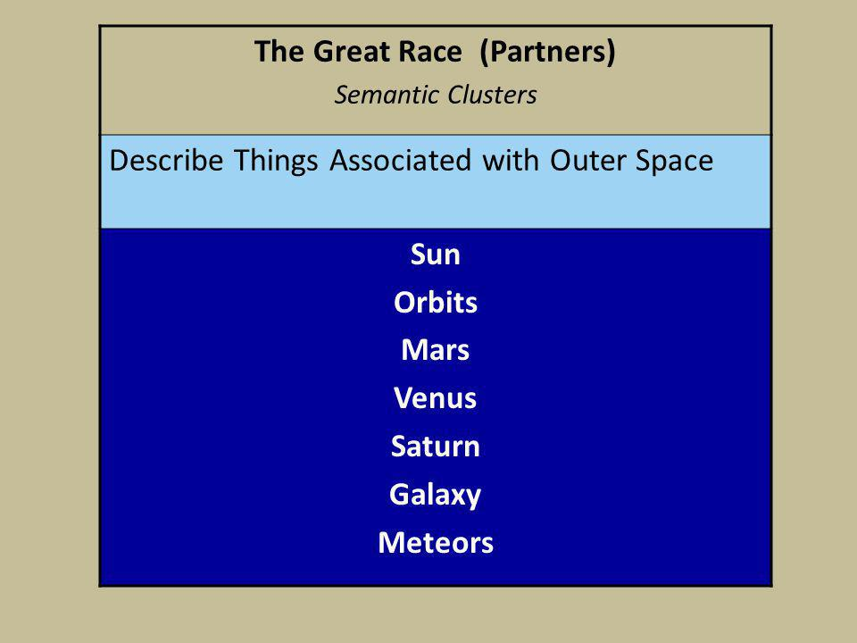The Great Race (Partners) Semantic Clusters Describe Things Associated with Outer Space Sun Orbits Mars Venus Saturn Galaxy Meteors