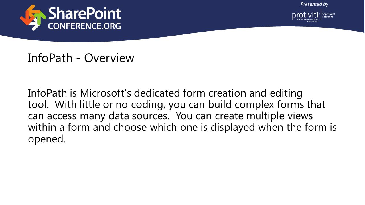 InfoPath - Overview InfoPath is Microsoft s dedicated form creation and editing tool.