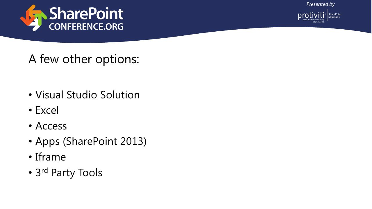 A few other options: Visual Studio Solution Excel Access Apps (SharePoint 2013) Iframe 3 rd Party Tools