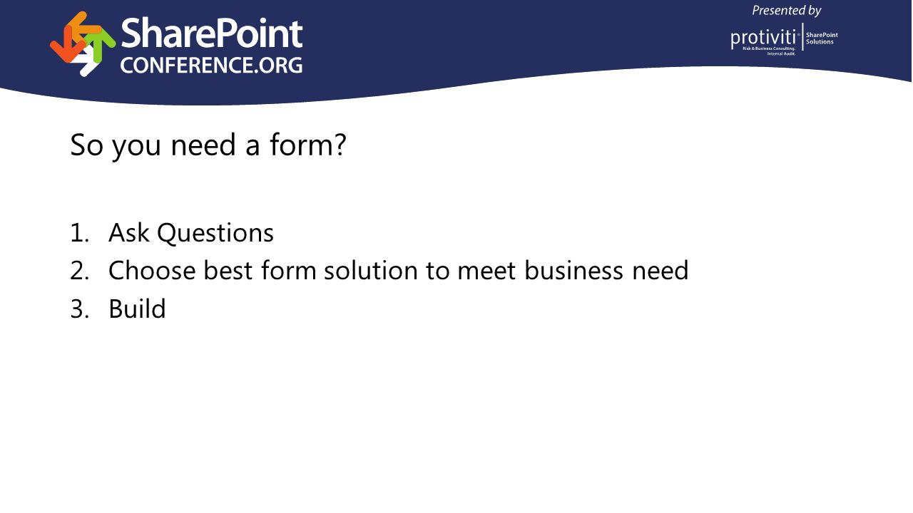 So you need a form 1.Ask Questions 2.Choose best form solution to meet business need 3.Build