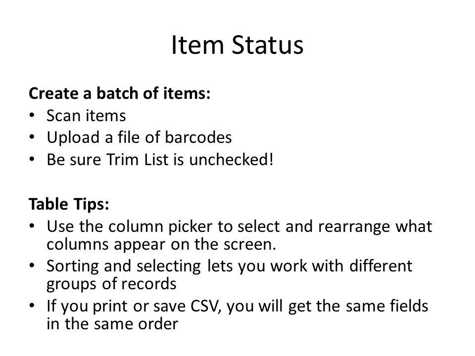 Item Status Create a batch of items: Scan items Upload a file of barcodes Be sure Trim List is unchecked.