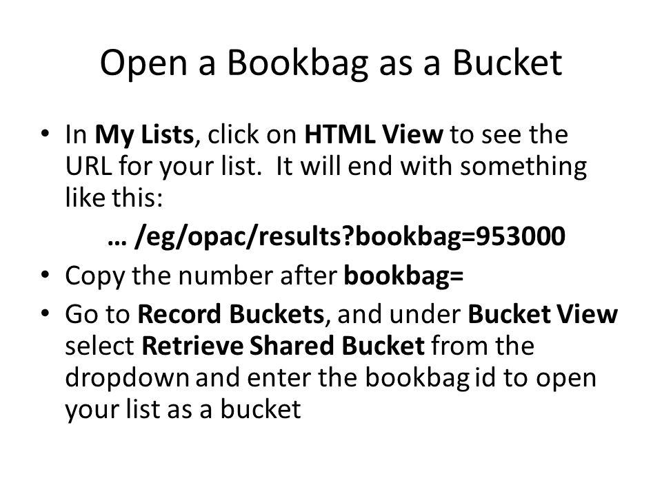 Open a Bookbag as a Bucket In My Lists, click on HTML View to see the URL for your list.