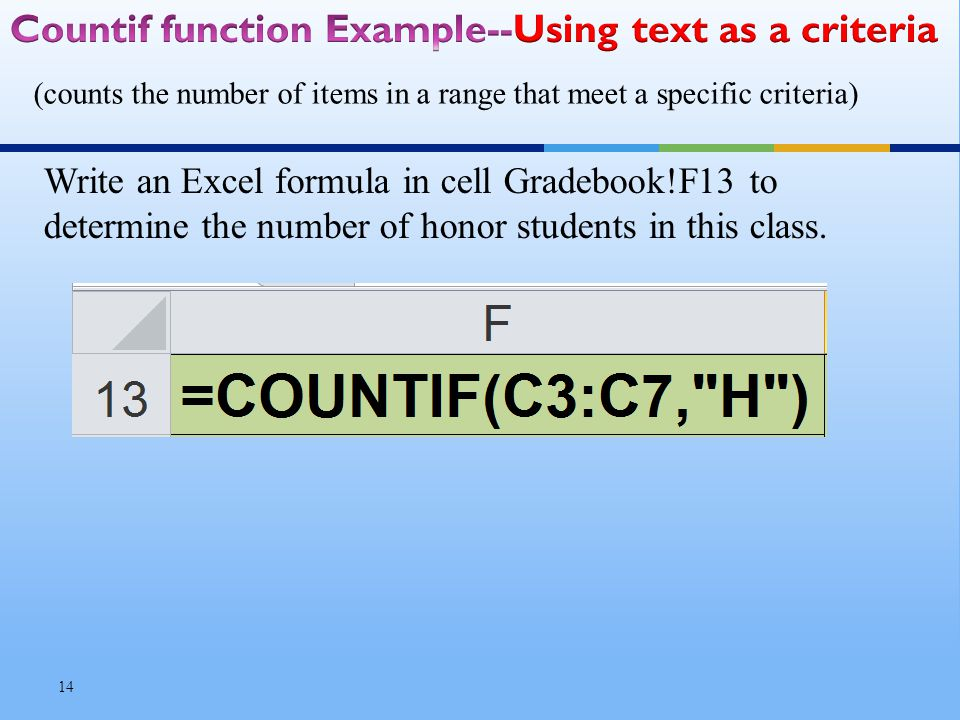 Write an Excel formula in cell Gradebook!F13 to determine the number of honor students in this class.