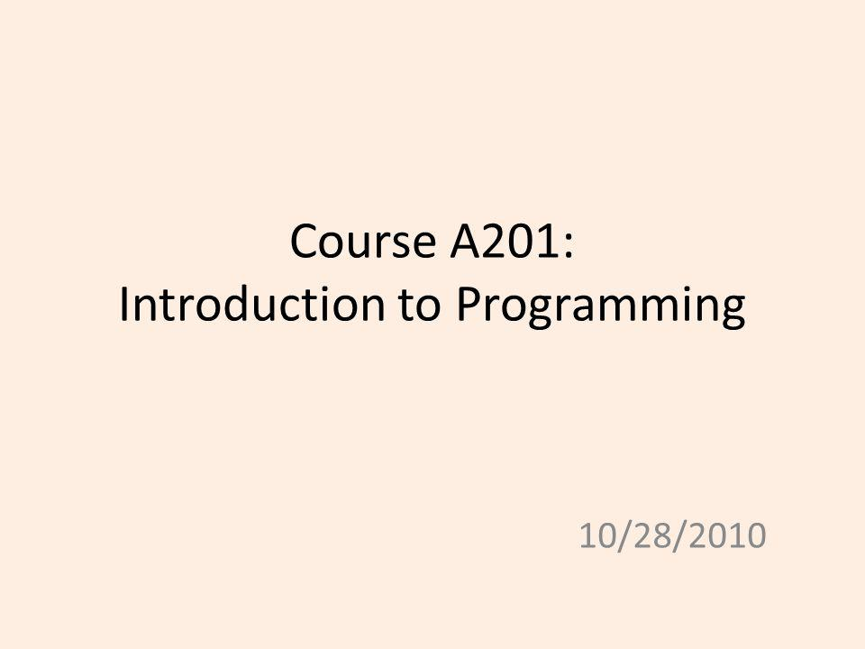 Course A201: Introduction to Programming 10/28/2010