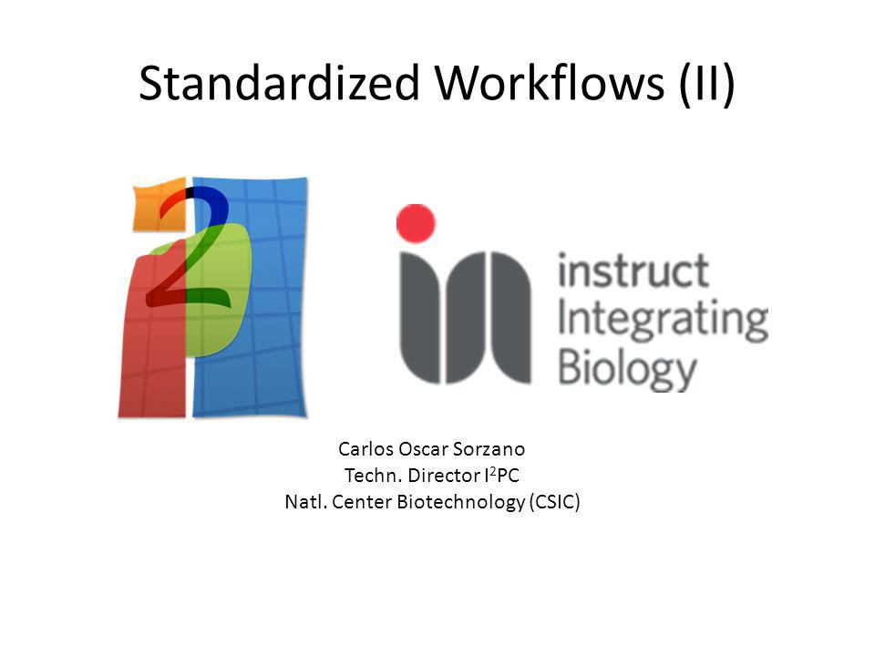 Standardized Workflows (II) Carlos Oscar Sorzano Techn.