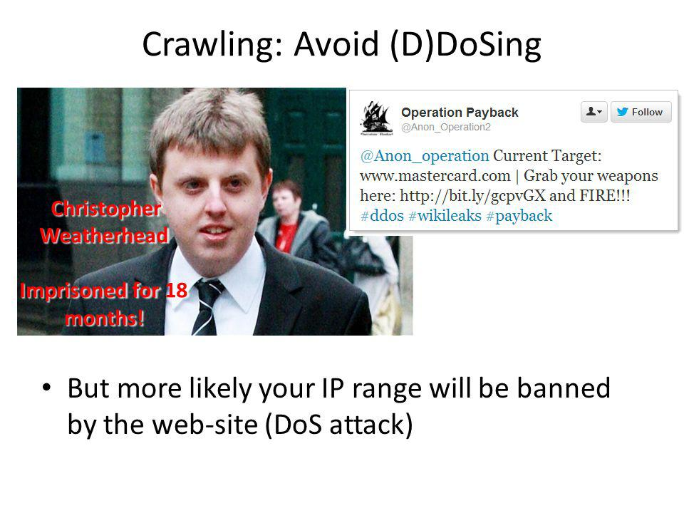 Crawling: Avoid (D)DoSing But more likely your IP range will be banned by the web-site (DoS attack) Christopher Weatherhead Christopher Weatherhead Imprisoned for 18 months!