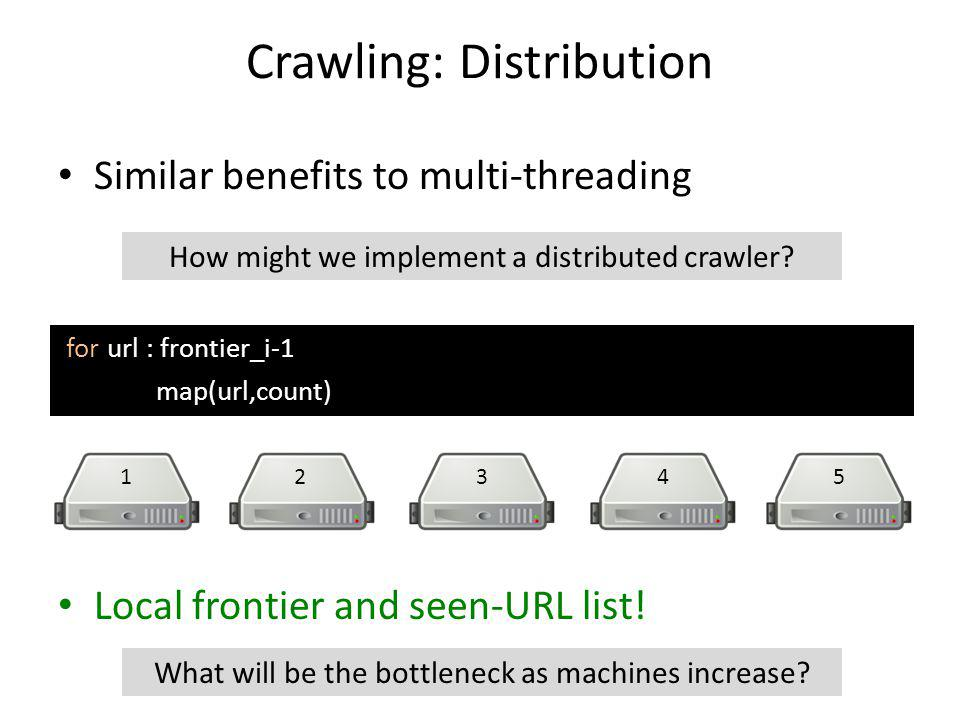 Crawling: Distribution Similar benefits to multi-threading Local frontier and seen-URL list.