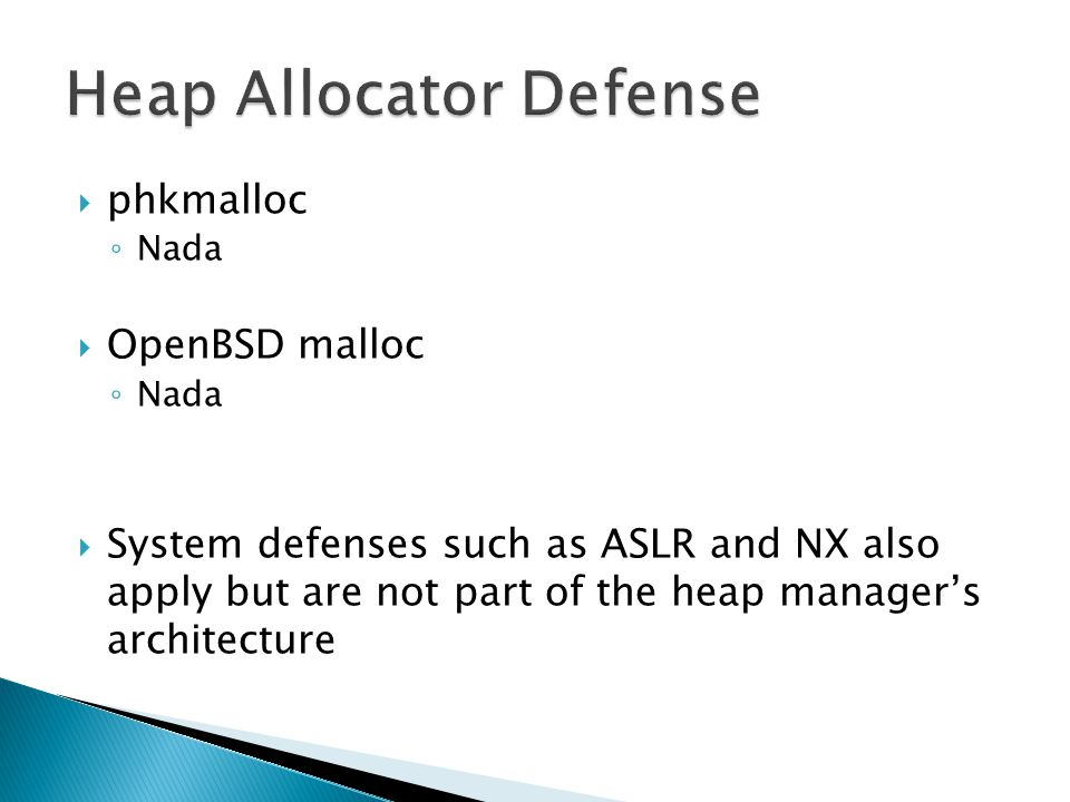 phkmalloc Nada OpenBSD malloc Nada System defenses such as ASLR and NX also apply but are not part of the heap managers architecture