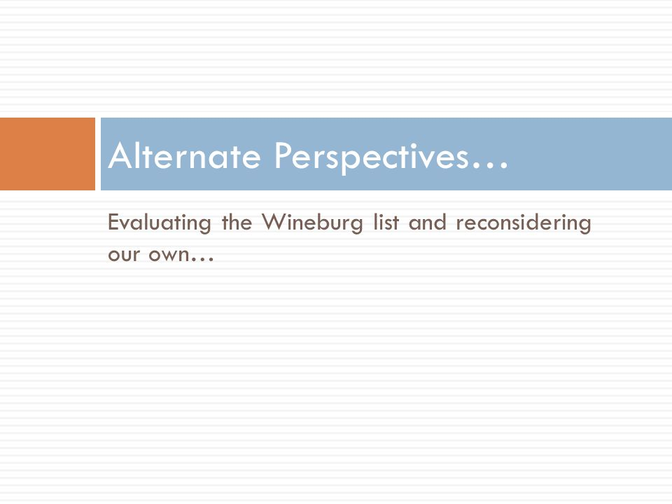 Evaluating the Wineburg list and reconsidering our own… Alternate Perspectives…