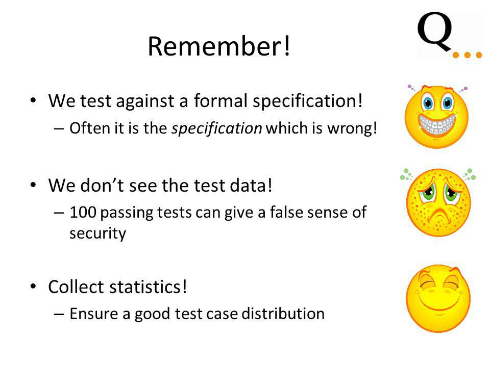 Remember. We test against a formal specification.