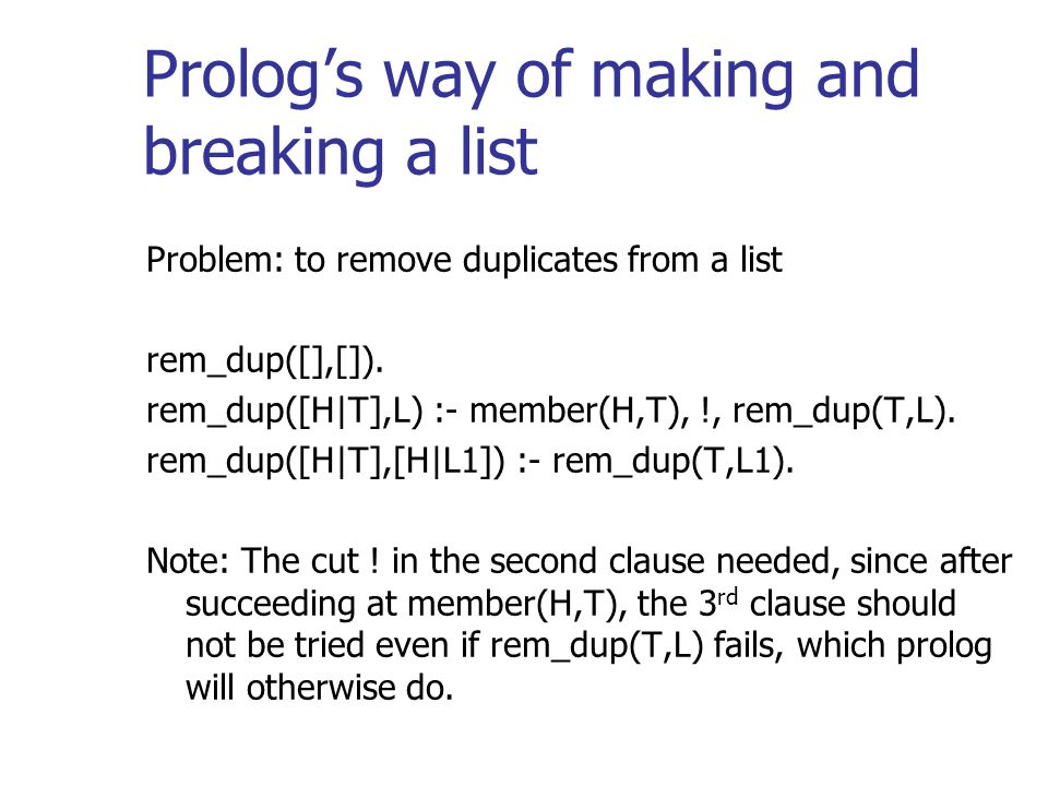 Prologs way of making and breaking a list Problem: to remove duplicates from a list rem_dup([],[]).