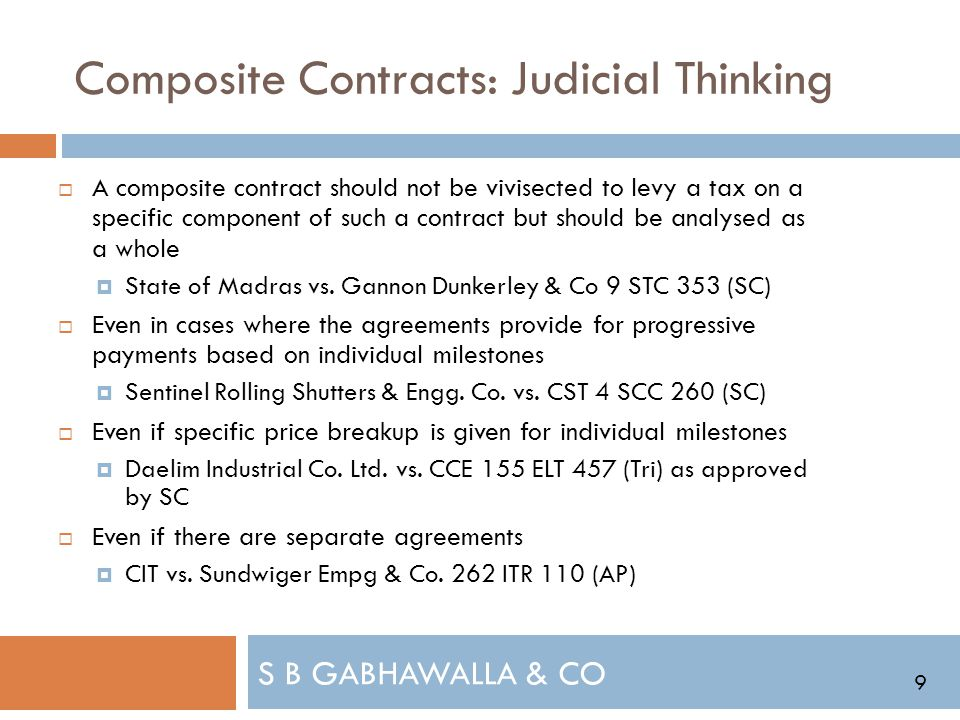 S B GABHAWALLA & CO Composite Contracts: Judicial Thinking A composite contract should not be vivisected to levy a tax on a specific component of such a contract but should be analysed as a whole State of Madras vs.