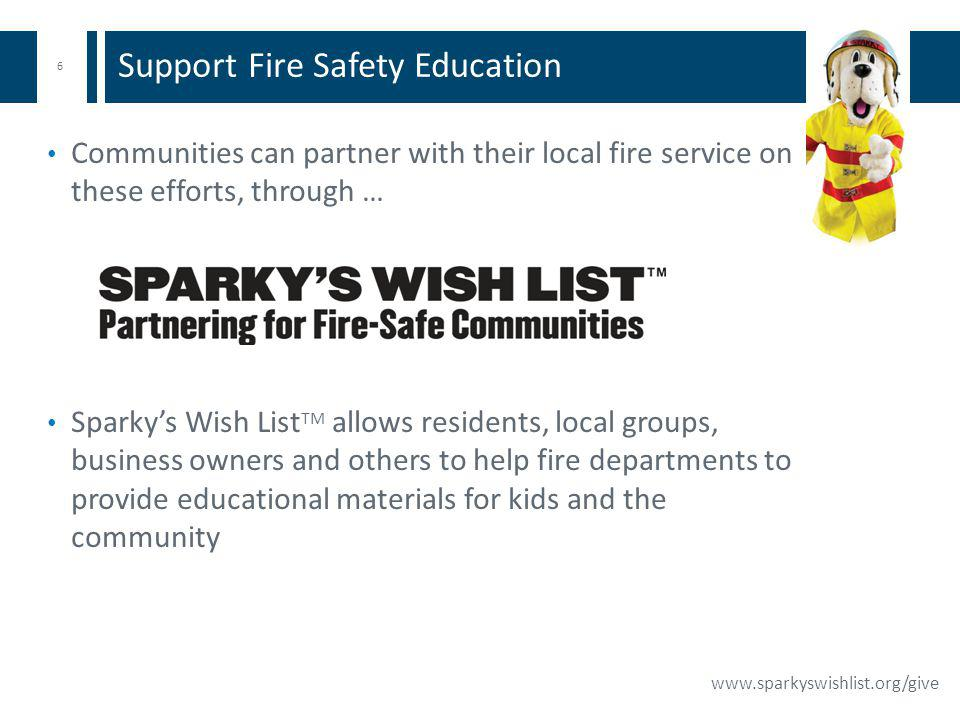 6 www.sparkyswishlist.org/give Support Fire Safety Education Communities can partner with their local fire service on these efforts, through … Sparkys Wish List TM allows residents, local groups, business owners and others to help fire departments to provide educational materials for kids and the community