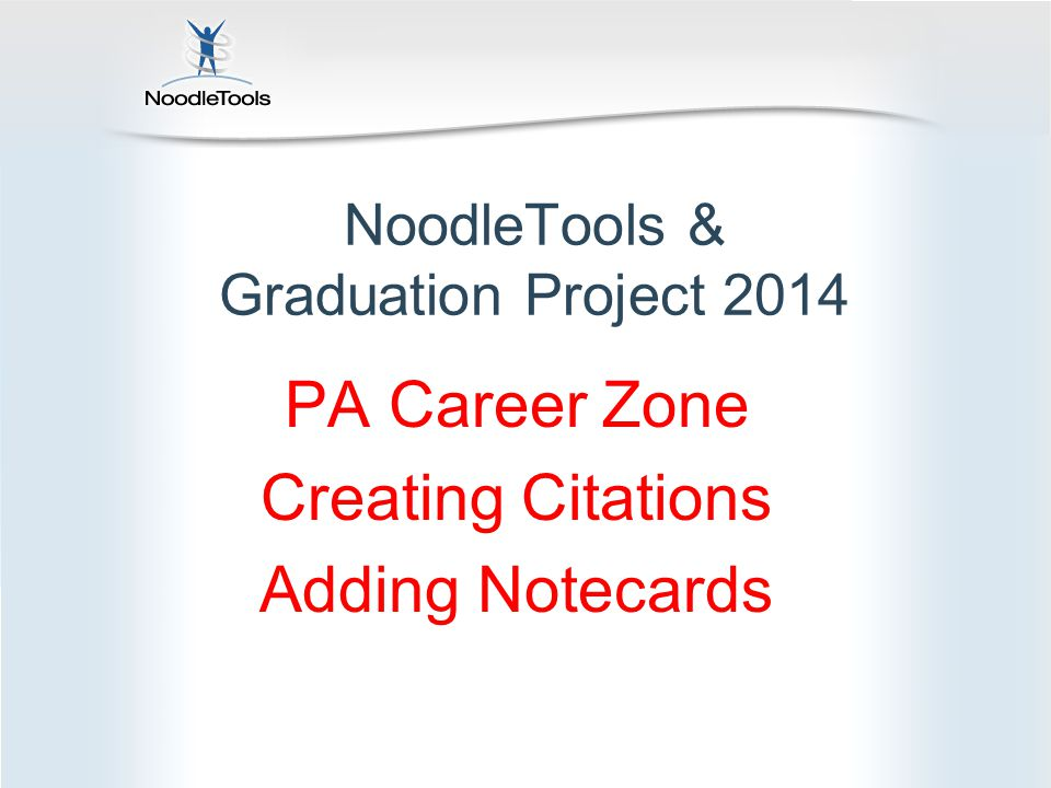 NoodleTools & Graduation Project 2014 PA Career Zone Creating Citations Adding Notecards