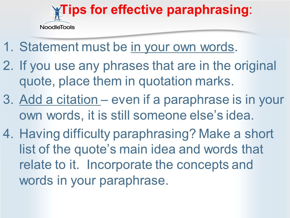 Tips for effective paraphrasing: 1.Statement must be in your own words.