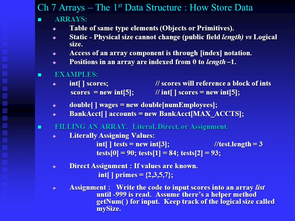 Ch 7 Arrays – The 1 st Data Structure : How Store Data ARRAYS: ARRAYS: Table of same type elements (Objects or Primitives).