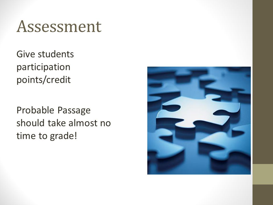 Assessment Give students participation points/credit Probable Passage should take almost no time to grade!