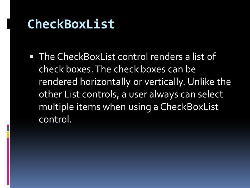 CheckBoxList The CheckBoxList control renders a list of check boxes.