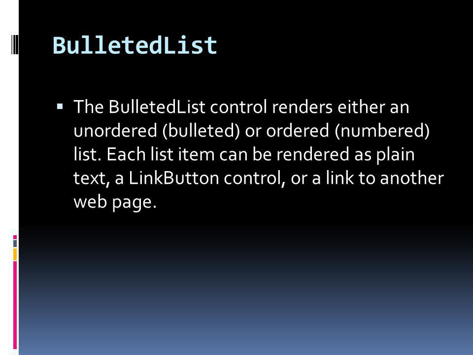 BulletedList The BulletedList control renders either an unordered (bulleted) or ordered (numbered) list.