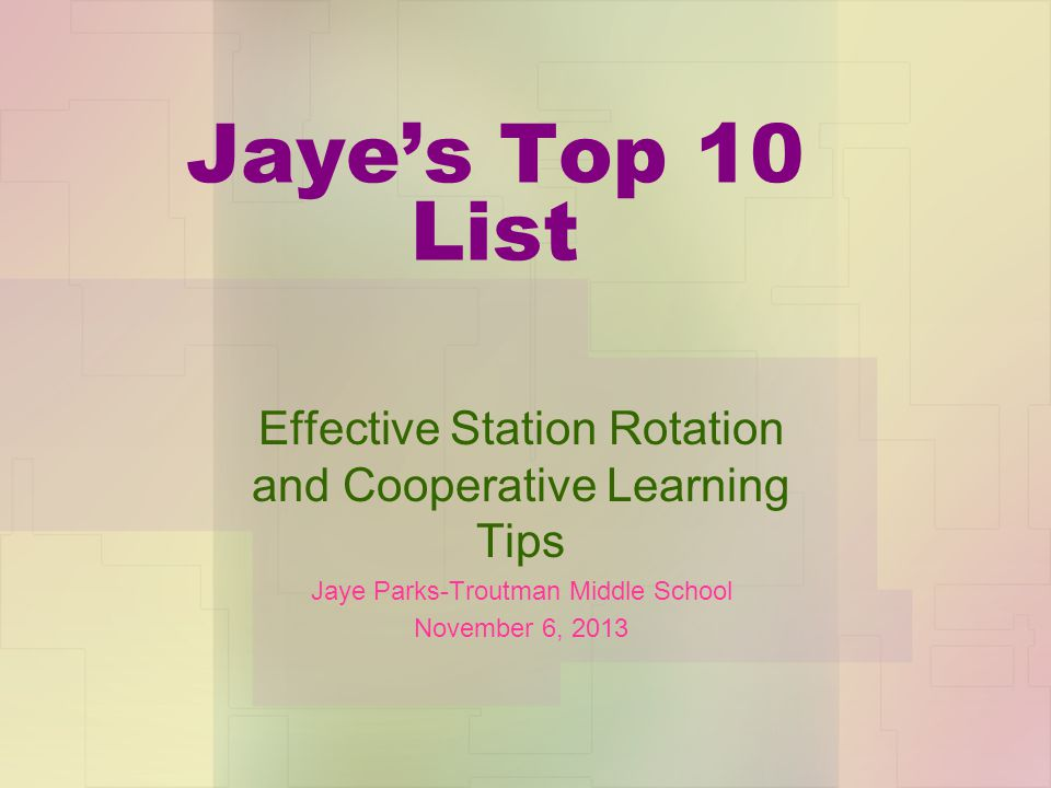 Jayes Top 10 List Effective Station Rotation and Cooperative Learning Tips Jaye Parks-Troutman Middle School November 6, 2013