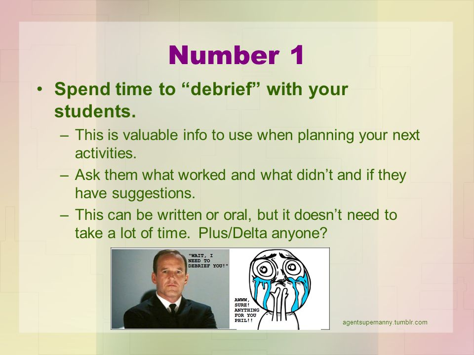 Number 1 Spend time to debrief with your students.