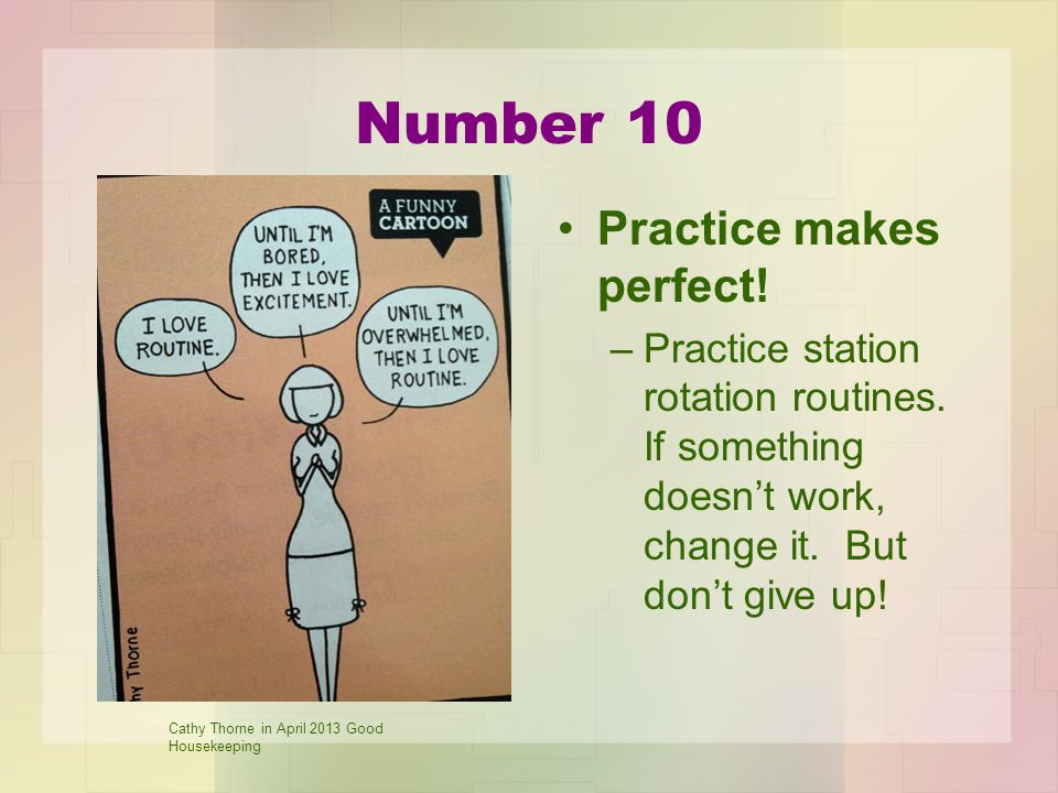 Number 10 Practice makes perfect. –Practice station rotation routines.