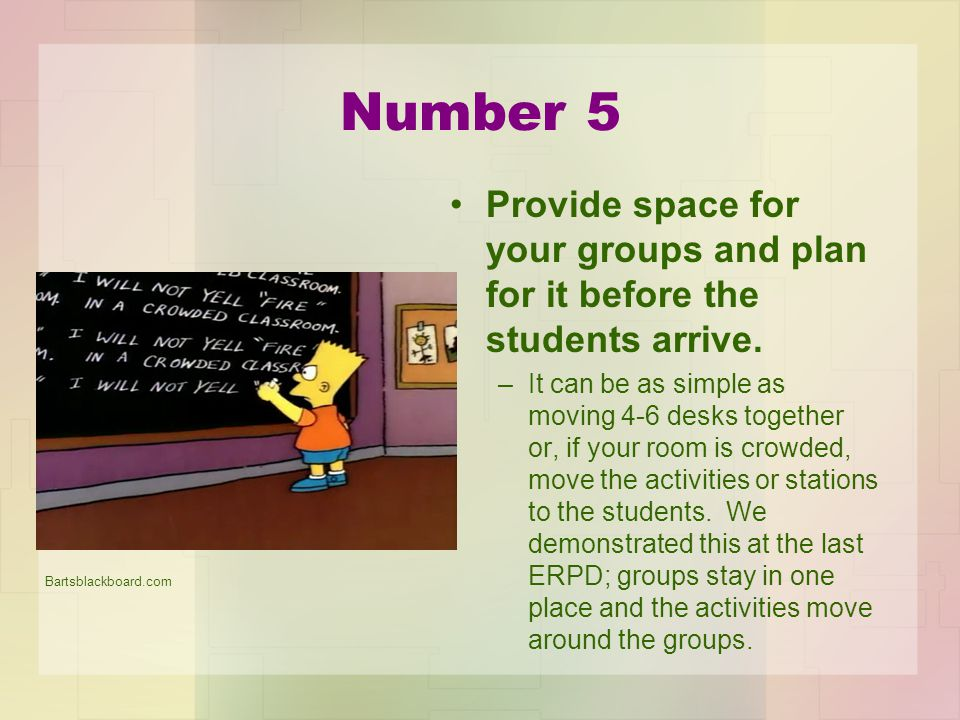 Number 5 Provide space for your groups and plan for it before the students arrive.
