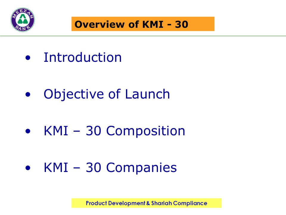 Product Development & Shariah Compliance Overview of KMI - 30 Introduction Objective of Launch KMI – 30 Composition KMI – 30 Companies