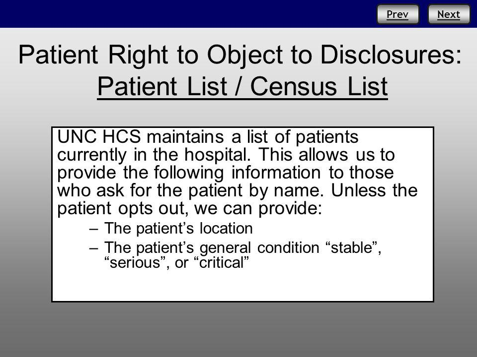 PrevNext Patient Right to Object to Disclosures: Patient List / Census List UNC HCS maintains a list of patients currently in the hospital.