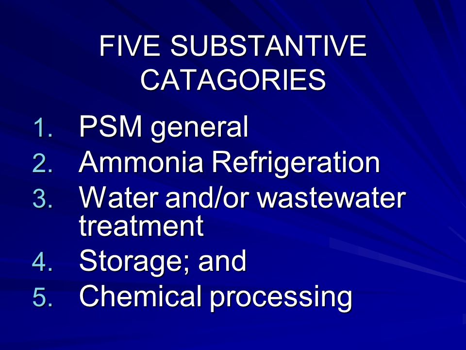 FIVE SUBSTANTIVE CATAGORIES 1. PSM general 2. Ammonia Refrigeration 3.