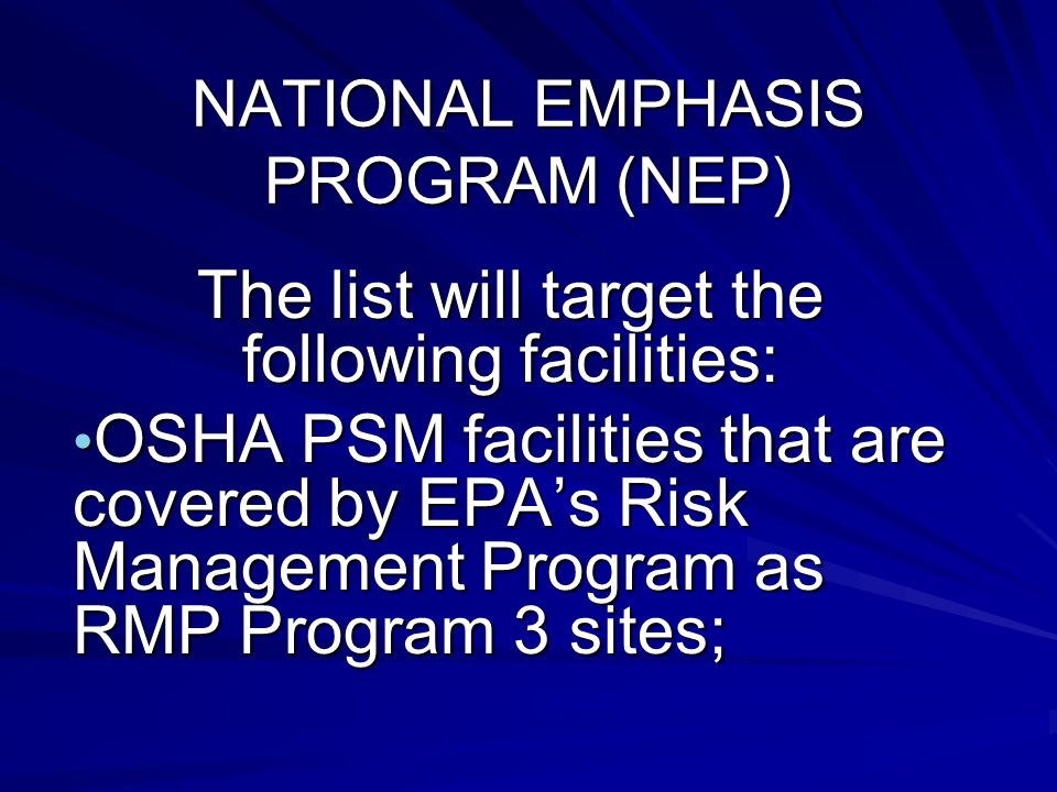 NATIONAL EMPHASIS PROGRAM (NEP) The list will target the following facilities: OSHA PSM facilities that are covered by EPAs Risk Management Program as RMP Program 3 sites; OSHA PSM facilities that are covered by EPAs Risk Management Program as RMP Program 3 sites;