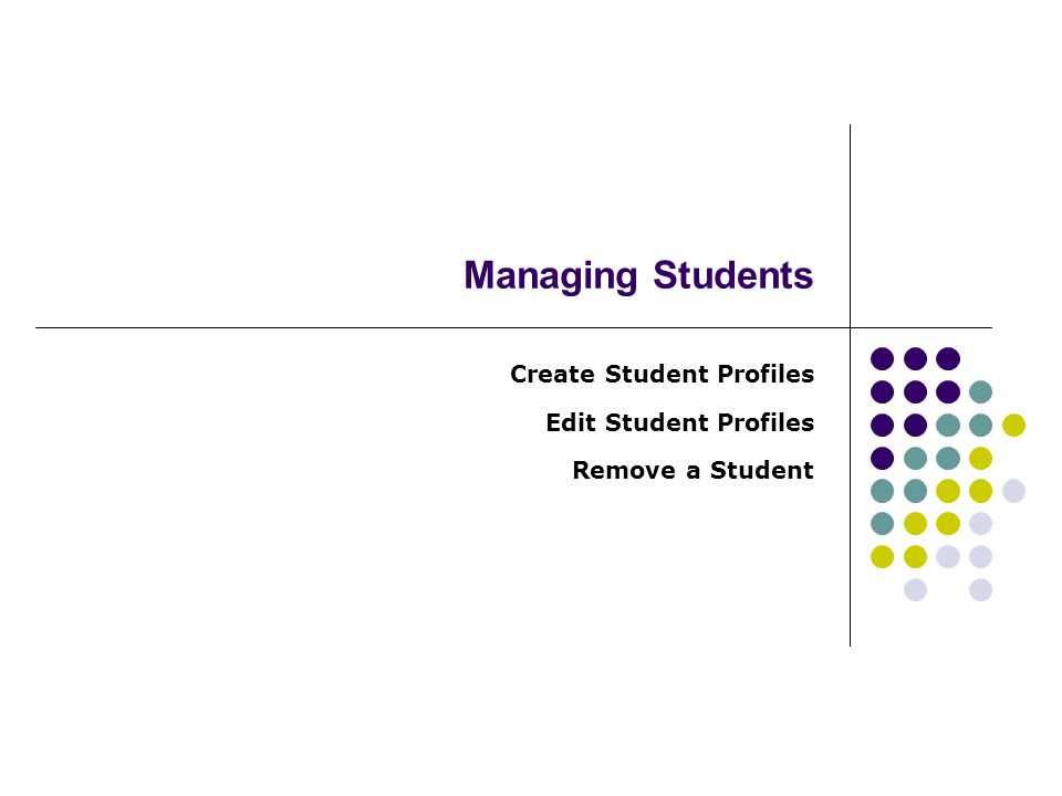 Managing Students Create Student Profiles Edit Student Profiles Remove a Student