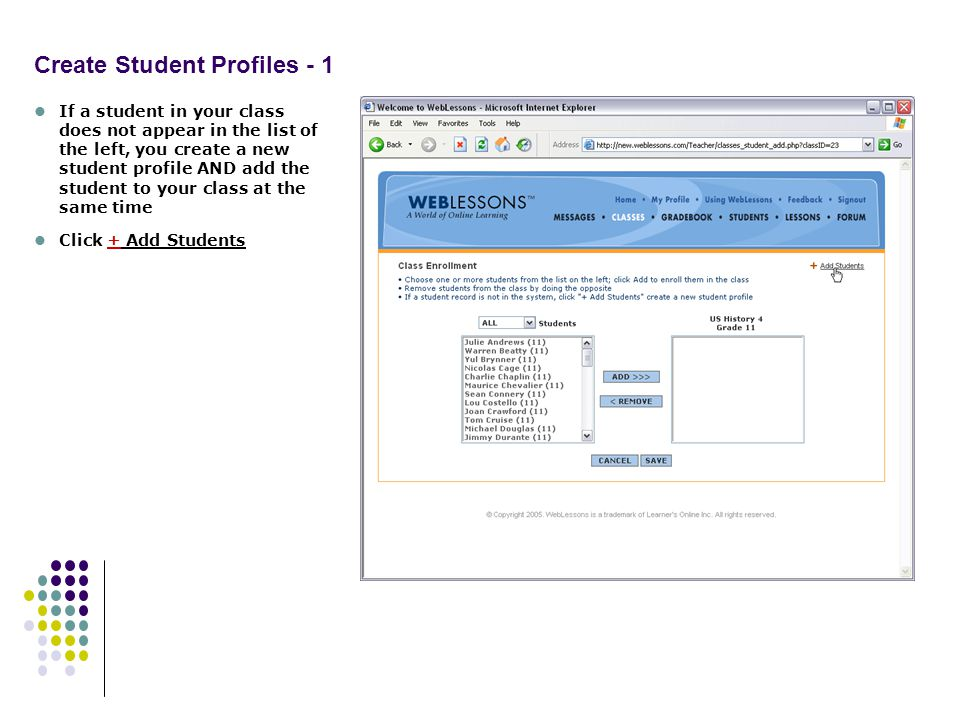 Create Student Profiles - 1 If a student in your class does not appear in the list of the left, you create a new student profile AND add the student to your class at the same time Click + Add Students