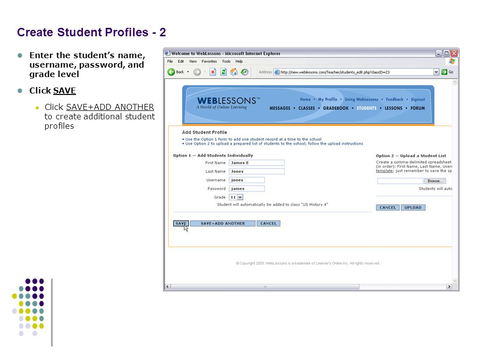 Create Student Profiles - 2 Enter the students name, username, password, and grade level Click SAVE Click SAVE+ADD ANOTHER to create additional student profiles