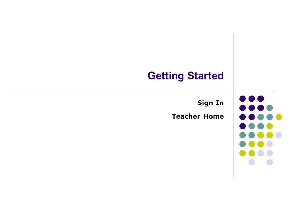 Getting Started Sign In Teacher Home