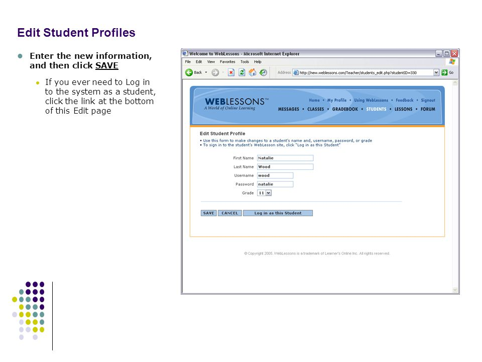 Edit Student Profiles Enter the new information, and then click SAVE If you ever need to Log in to the system as a student, click the link at the bottom of this Edit page