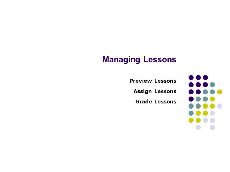 Managing Lessons Preview Lessons Assign Lessons Grade Lessons