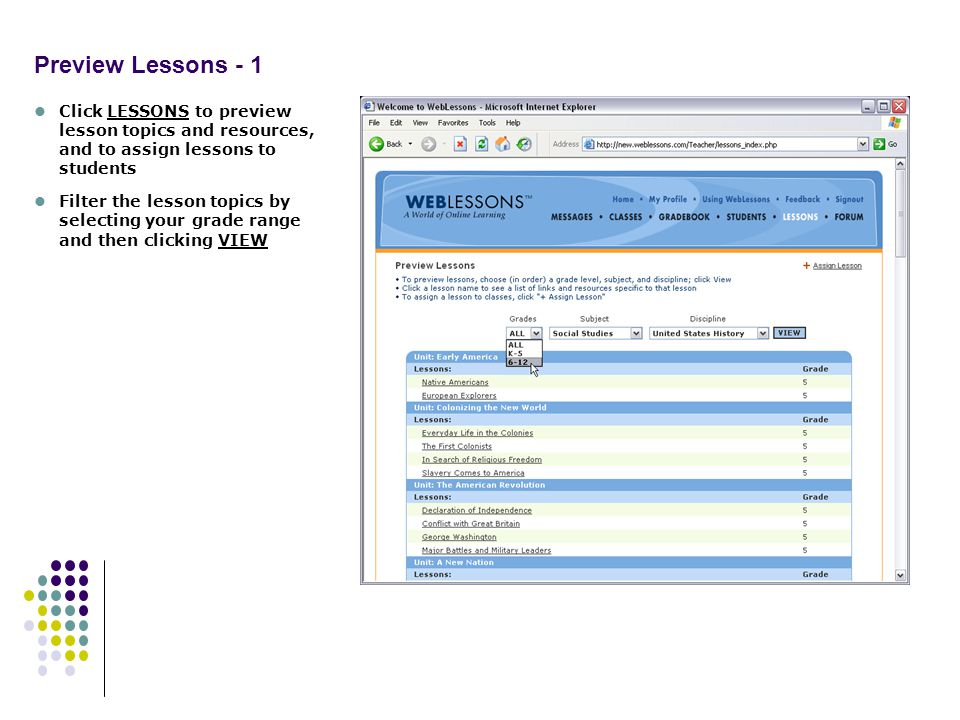 Preview Lessons - 1 Click LESSONS to preview lesson topics and resources, and to assign lessons to students Filter the lesson topics by selecting your grade range and then clicking VIEW