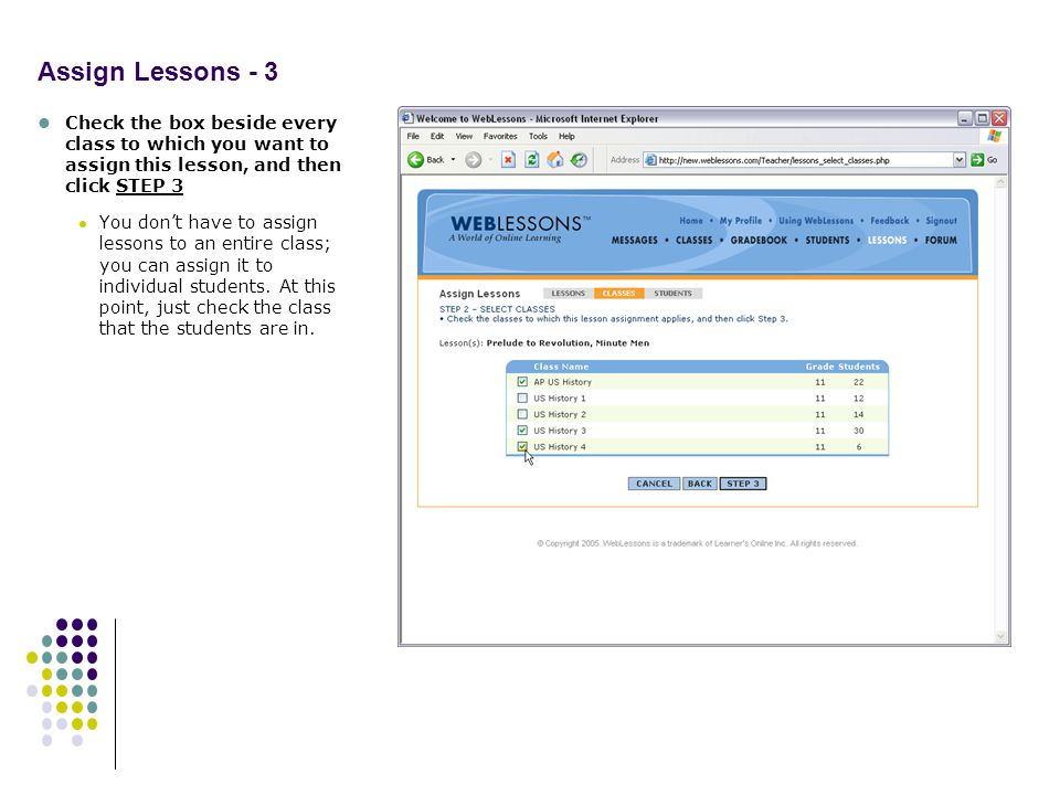 Assign Lessons - 3 Check the box beside every class to which you want to assign this lesson, and then click STEP 3 You dont have to assign lessons to an entire class; you can assign it to individual students.
