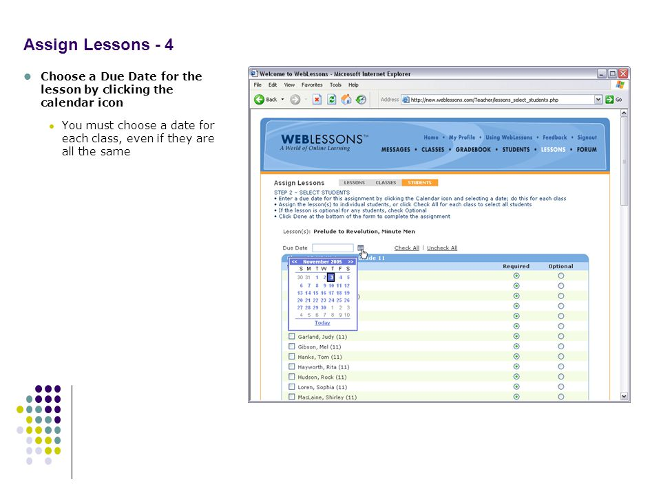 Assign Lessons - 4 Choose a Due Date for the lesson by clicking the calendar icon You must choose a date for each class, even if they are all the same