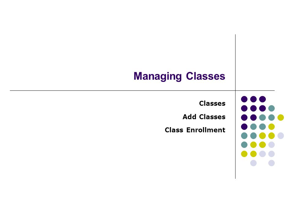 Managing Classes Classes Add Classes Class Enrollment