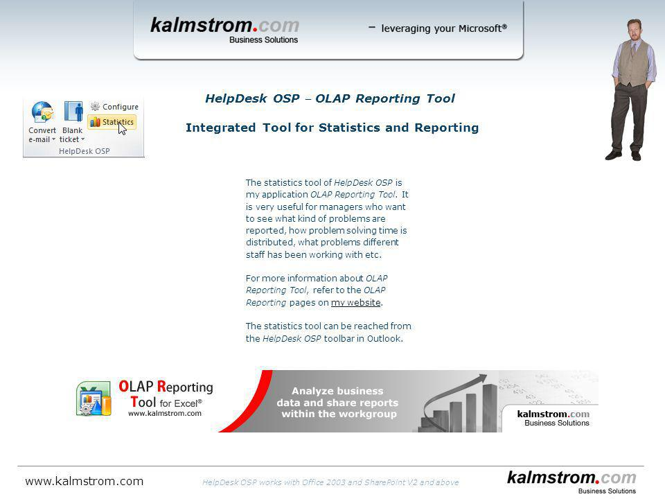 HelpDesk OSP OLAP Reporting Tool Integrated Tool for Statistics and Reporting The statistics tool of HelpDesk OSP is my application OLAP Reporting Tool.