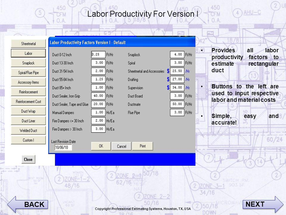 Labor Productivity For Version I Provides all labor productivity factors to estimate rectangular duct Buttons to the left are used to input respective labor and material costs Simple, easy and accurate.