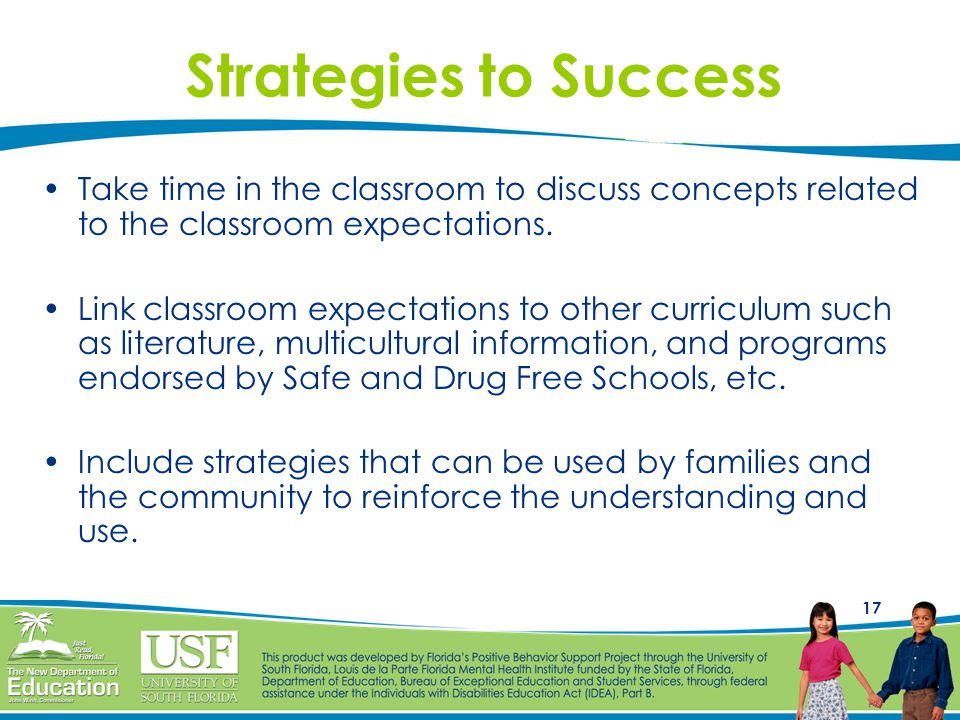 17 Strategies to Success Take time in the classroom to discuss concepts related to the classroom expectations.