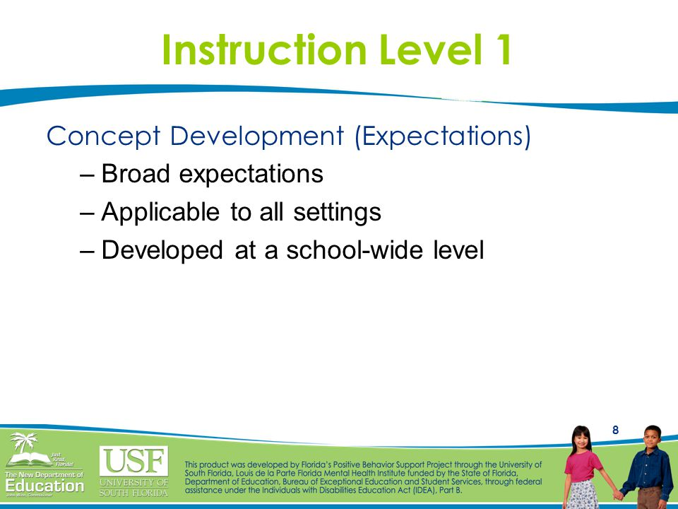 8 Instruction Level 1 Concept Development (Expectations) –Broad expectations –Applicable to all settings –Developed at a school-wide level