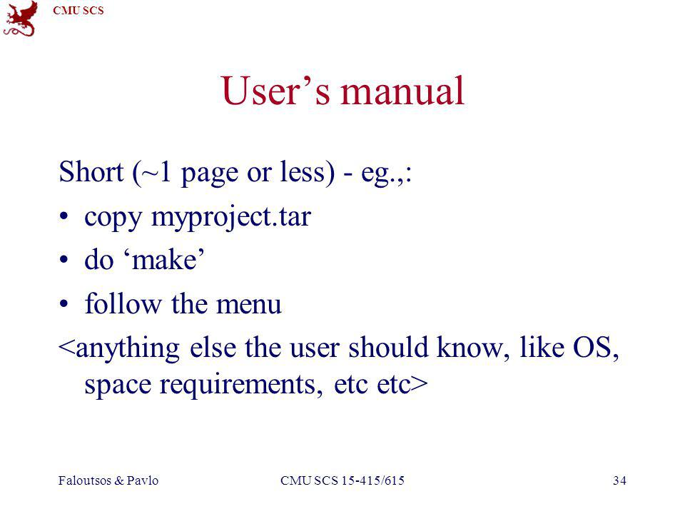 CMU SCS Faloutsos & PavloCMU SCS 15-415/61534 Users manual Short (~1 page or less) - eg.,: copy myproject.tar do make follow the menu
