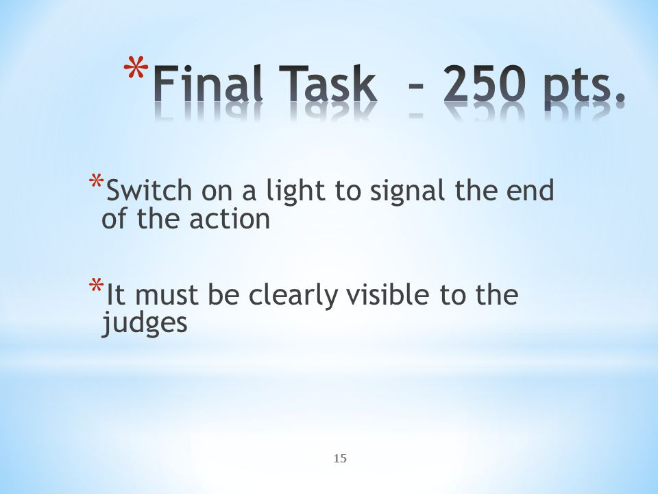 15 * Switch on a light to signal the end of the action * It must be clearly visible to the judges