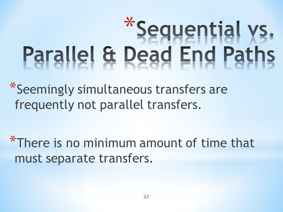 27 * Seemingly simultaneous transfers are frequently not parallel transfers.